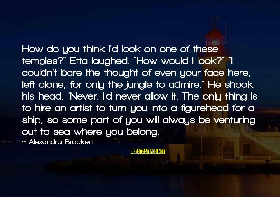 """Ship Figurehead Sayings By Alexandra Bracken: How do you think I'd look on one of these temples?"""" Etta laughed. """"How would"""
