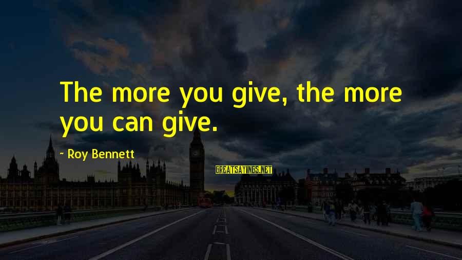 Shipping Forecast Sayings By Roy Bennett: The more you give, the more you can give.