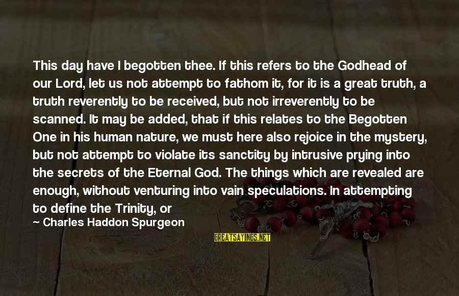 Ships Lost At Sea Sayings By Charles Haddon Spurgeon: This day have I begotten thee. If this refers to the Godhead of our Lord,