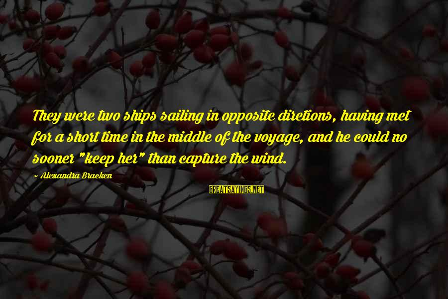 Ships Sailing Sayings By Alexandra Bracken: They were two ships sailing in opposite diretions, having met for a short time in