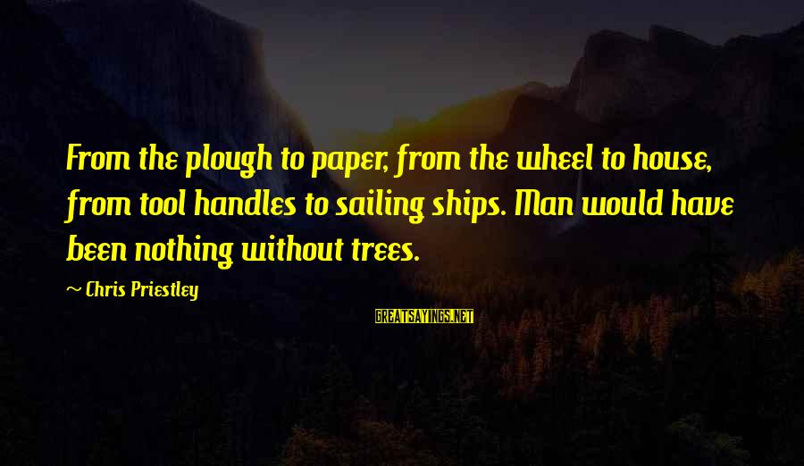 Ships Sailing Sayings By Chris Priestley: From the plough to paper, from the wheel to house, from tool handles to sailing