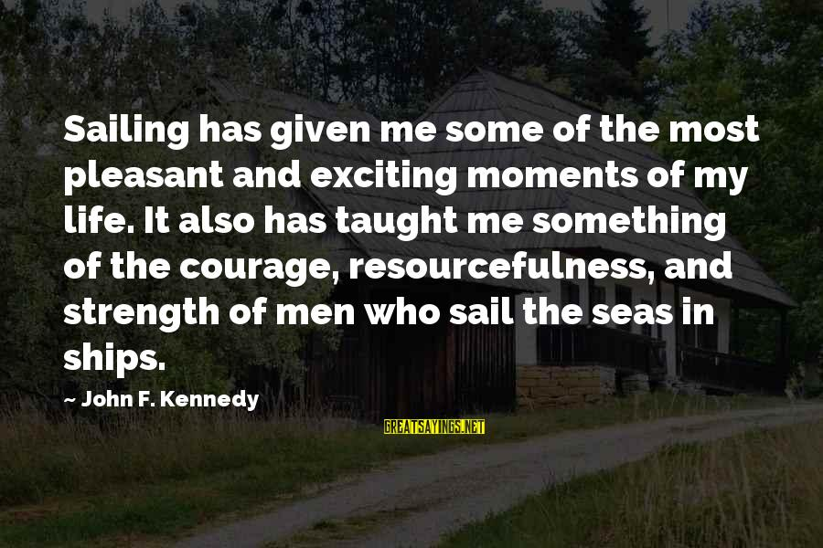 Ships Sailing Sayings By John F. Kennedy: Sailing has given me some of the most pleasant and exciting moments of my life.