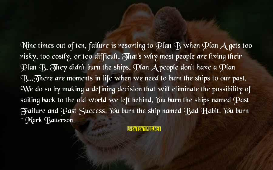 Ships Sailing Sayings By Mark Batterson: Nine times out of ten, failure is resorting to Plan B when Plan A gets