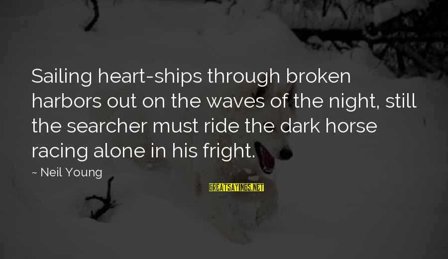 Ships Sailing Sayings By Neil Young: Sailing heart-ships through broken harbors out on the waves of the night, still the searcher