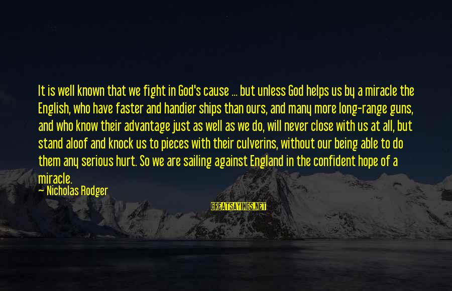 Ships Sailing Sayings By Nicholas Rodger: It is well known that we fight in God's cause ... but unless God helps