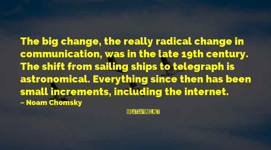 Ships Sailing Sayings By Noam Chomsky: The big change, the really radical change in communication, was in the late 19th century.