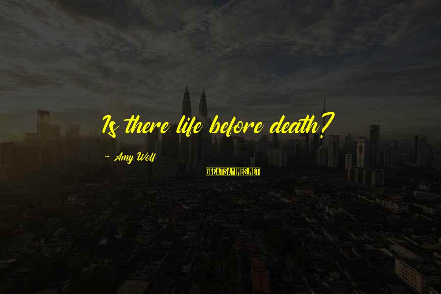 Shirley Setia Sayings By Amy Wolf: Is there life before death?