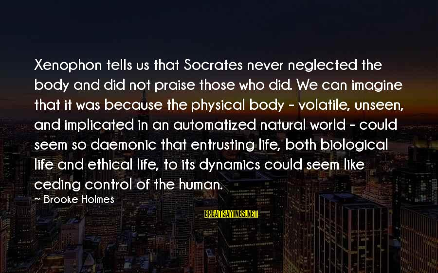 Shirley Setia Sayings By Brooke Holmes: Xenophon tells us that Socrates never neglected the body and did not praise those who