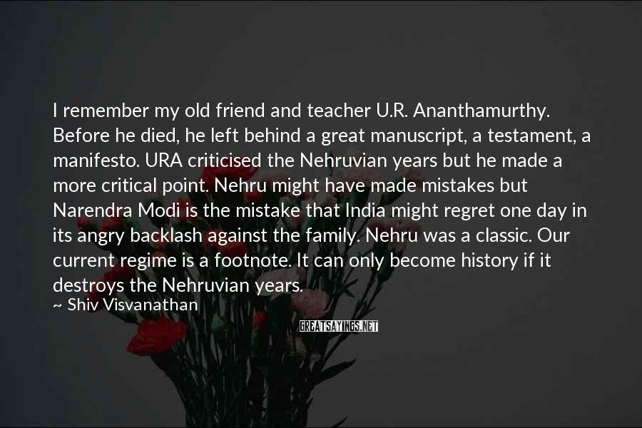Shiv Visvanathan Sayings: I remember my old friend and teacher U.R. Ananthamurthy. Before he died, he left behind