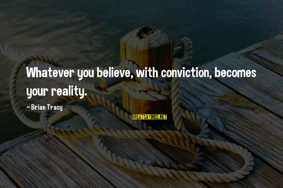 Shiva Ganja Sayings By Brian Tracy: Whatever you believe, with conviction, becomes your reality.