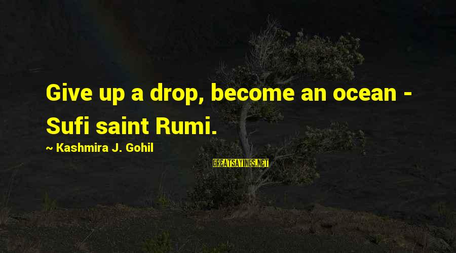 Shiva Ganja Sayings By Kashmira J. Gohil: Give up a drop, become an ocean - Sufi saint Rumi.
