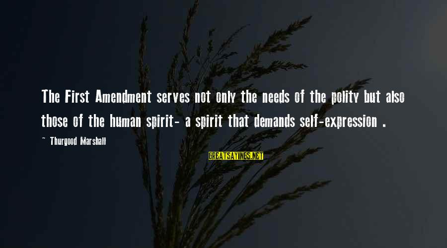 Shiva Ganja Sayings By Thurgood Marshall: The First Amendment serves not only the needs of the polity but also those of