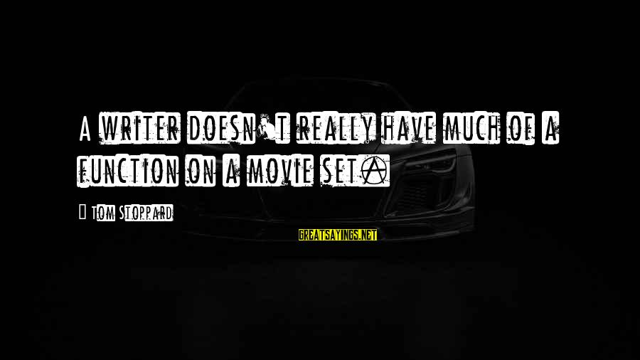 Shiva Ganja Sayings By Tom Stoppard: A writer doesn't really have much of a function on a movie set.