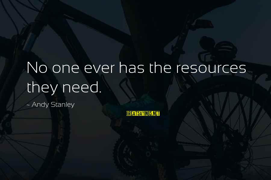 Shkojme Sayings By Andy Stanley: No one ever has the resources they need.