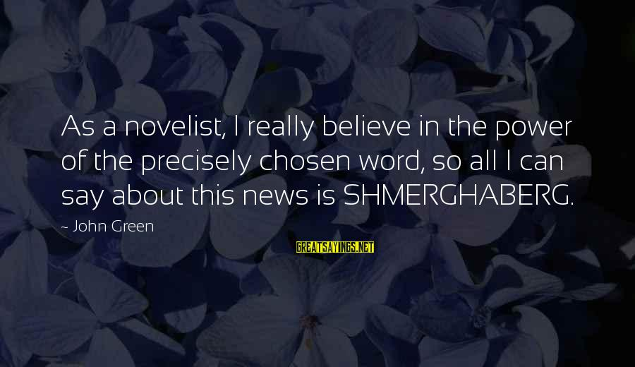 Shmerghaberg Sayings By John Green: As a novelist, I really believe in the power of the precisely chosen word, so