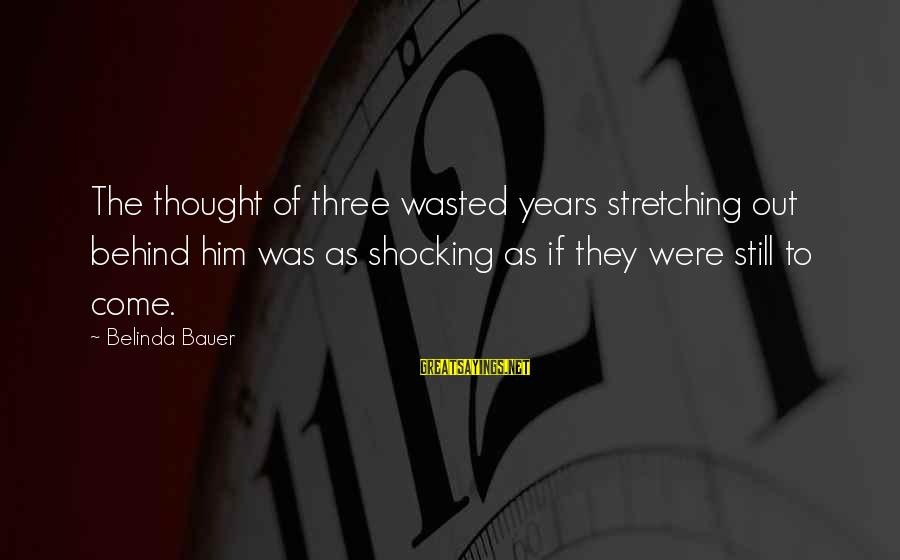 Shocking Sayings By Belinda Bauer: The thought of three wasted years stretching out behind him was as shocking as if