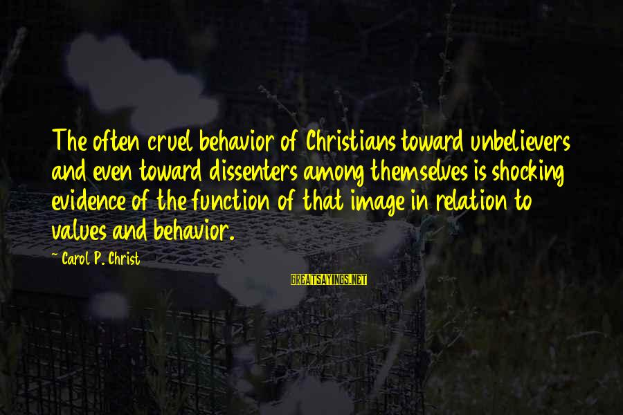 Shocking Sayings By Carol P. Christ: The often cruel behavior of Christians toward unbelievers and even toward dissenters among themselves is