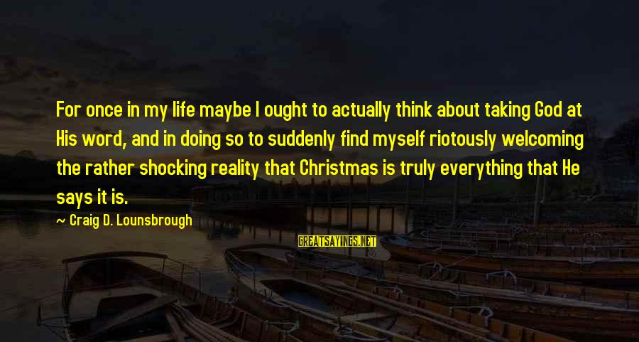 Shocking Sayings By Craig D. Lounsbrough: For once in my life maybe I ought to actually think about taking God at
