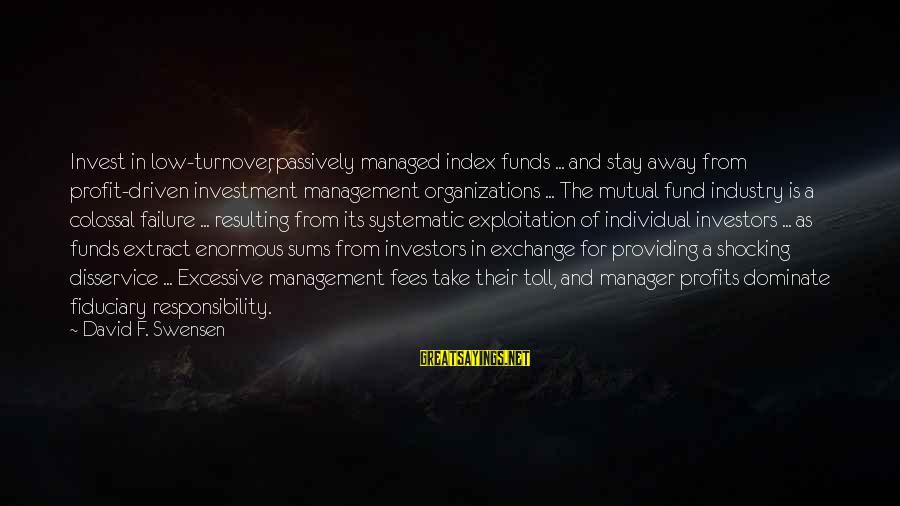 Shocking Sayings By David F. Swensen: Invest in low-turnover, passively managed index funds ... and stay away from profit-driven investment management