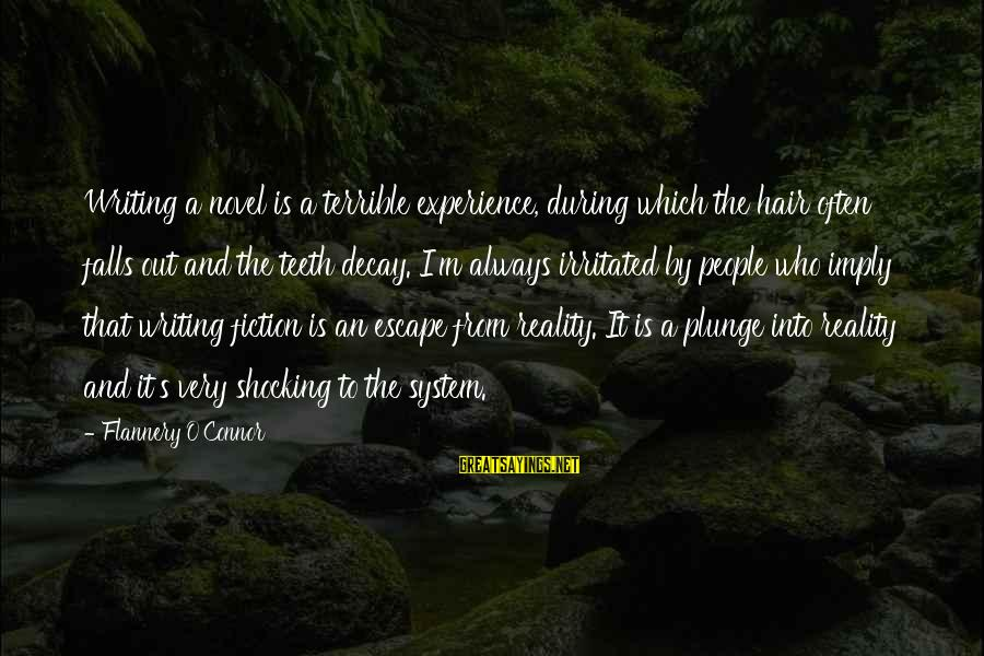 Shocking Sayings By Flannery O'Connor: Writing a novel is a terrible experience, during which the hair often falls out and