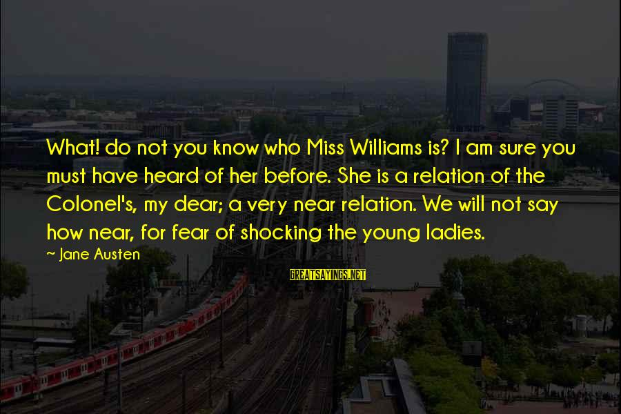 Shocking Sayings By Jane Austen: What! do not you know who Miss Williams is? I am sure you must have