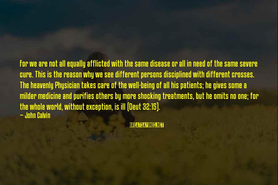 Shocking Sayings By John Calvin: For we are not all equally afflicted with the same disease or all in need
