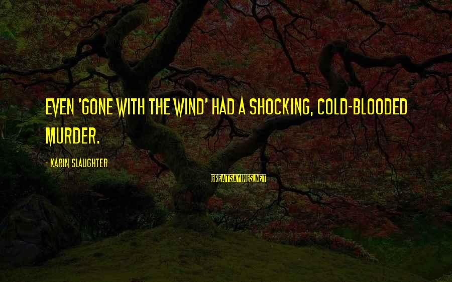 Shocking Sayings By Karin Slaughter: Even 'Gone With the Wind' had a shocking, cold-blooded murder.