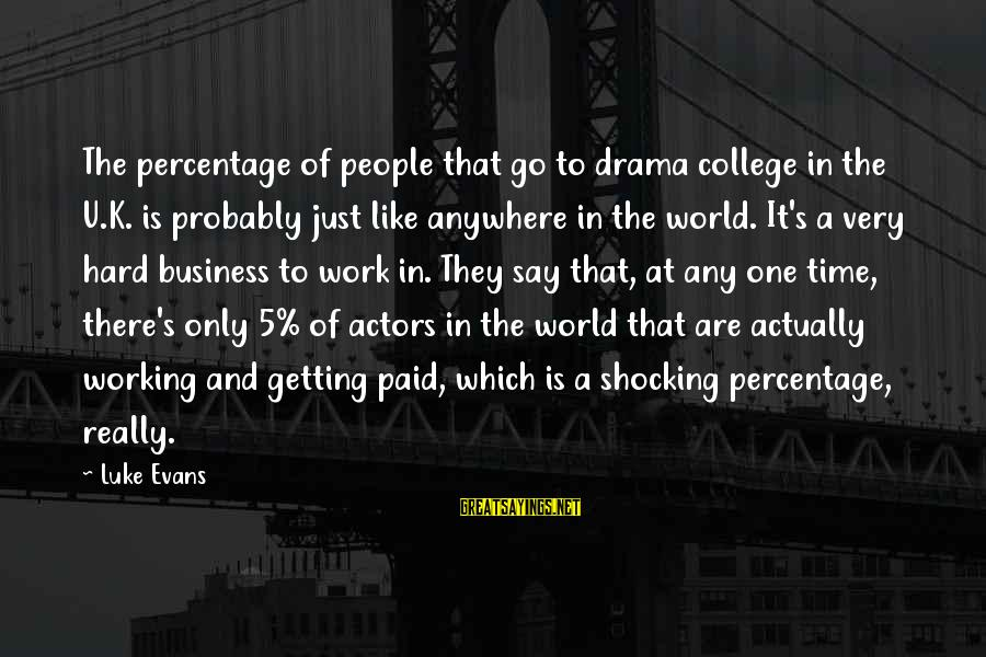 Shocking Sayings By Luke Evans: The percentage of people that go to drama college in the U.K. is probably just