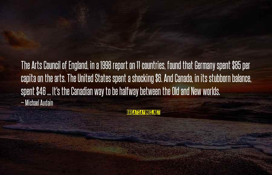 Shocking Sayings By Michael Audain: The Arts Council of England, in a 1998 report on 11 countries, found that Germany
