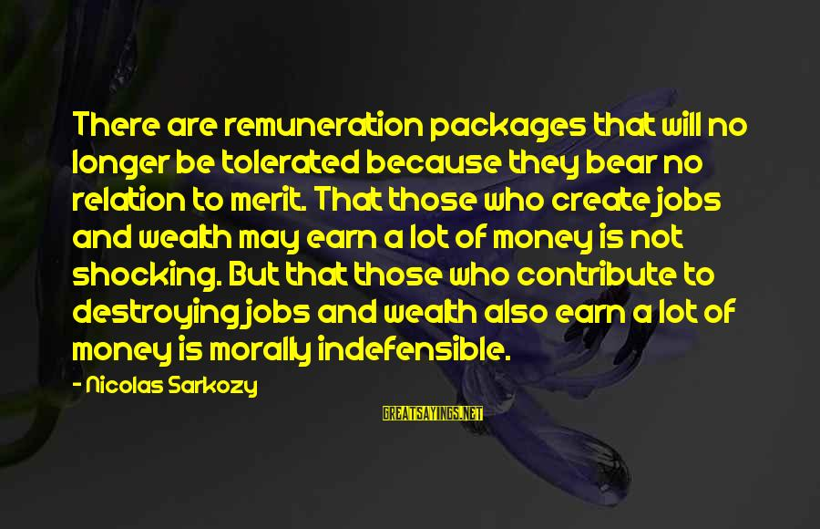 Shocking Sayings By Nicolas Sarkozy: There are remuneration packages that will no longer be tolerated because they bear no relation