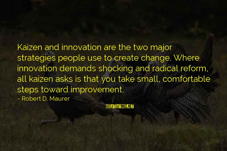 Shocking Sayings By Robert D. Maurer: Kaizen and innovation are the two major strategies people use to create change. Where innovation