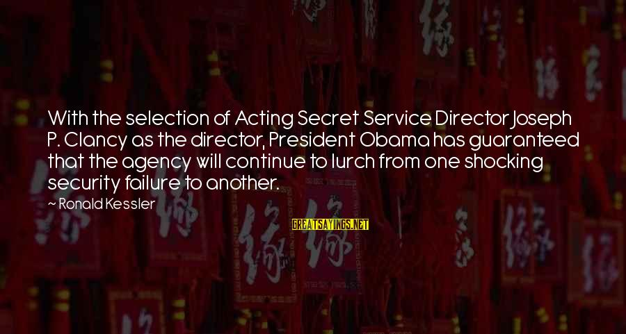 Shocking Sayings By Ronald Kessler: With the selection of Acting Secret Service Director Joseph P. Clancy as the director, President