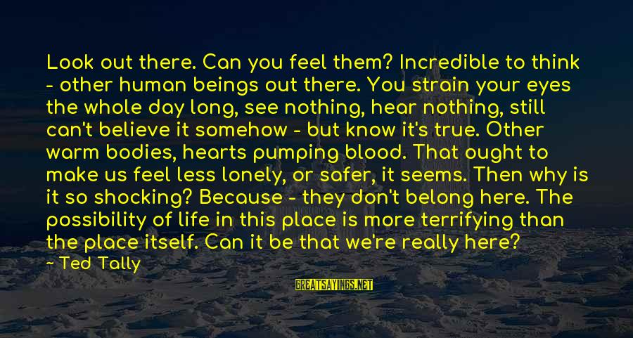 Shocking Sayings By Ted Tally: Look out there. Can you feel them? Incredible to think - other human beings out