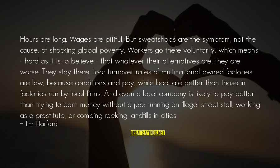 Shocking Sayings By Tim Harford: Hours are long. Wages are pitiful. But sweatshops are the symptom, not the cause, of