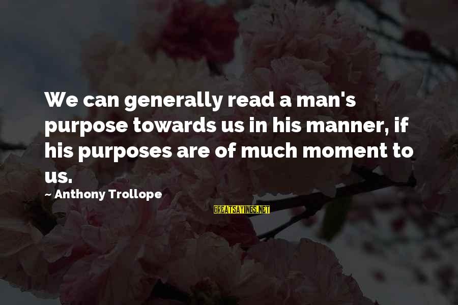 Shoeless Joe Announcer Sayings By Anthony Trollope: We can generally read a man's purpose towards us in his manner, if his purposes