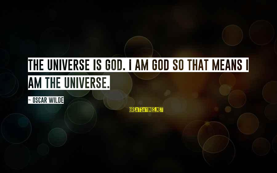 Shoeless Joe Announcer Sayings By Oscar Wilde: The universe is God. I am God so that means I am the universe.