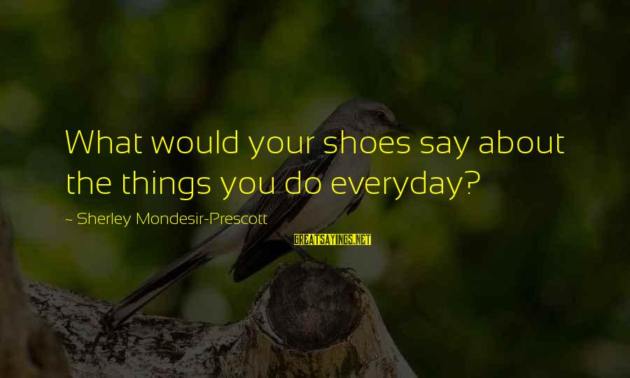 Shoes Picture Sayings By Sherley Mondesir-Prescott: What would your shoes say about the things you do everyday?