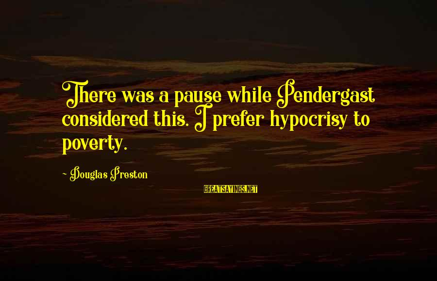 Shopkins Birthday Sayings By Douglas Preston: There was a pause while Pendergast considered this. I prefer hypocrisy to poverty.