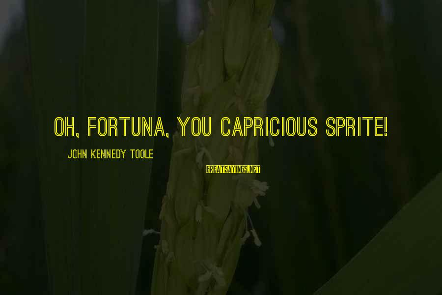 Short Bus Shawty Sayings By John Kennedy Toole: Oh, Fortuna, you capricious sprite!