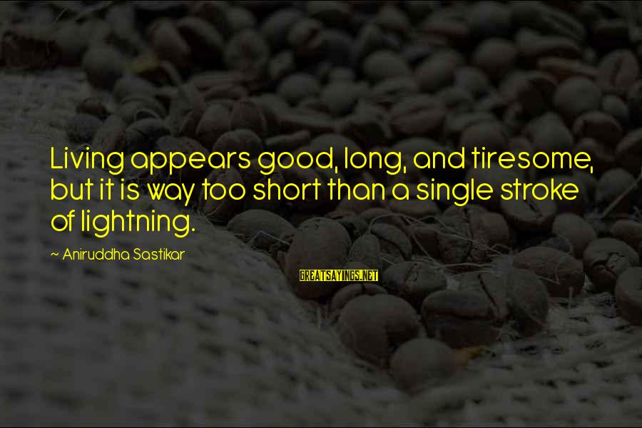 Short But Good Life Sayings By Aniruddha Sastikar: Living appears good, long, and tiresome, but it is way too short than a single