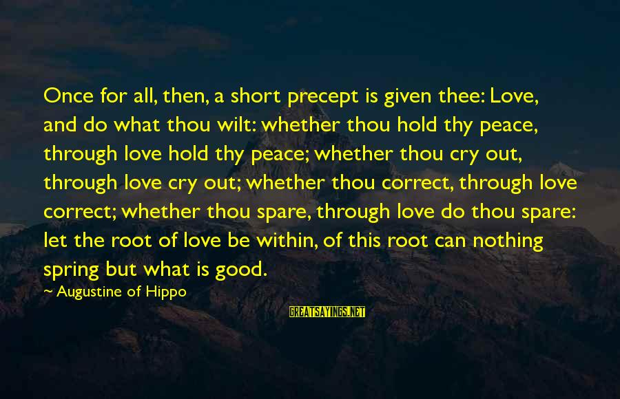 Short But Good Life Sayings By Augustine Of Hippo: Once for all, then, a short precept is given thee: Love, and do what thou