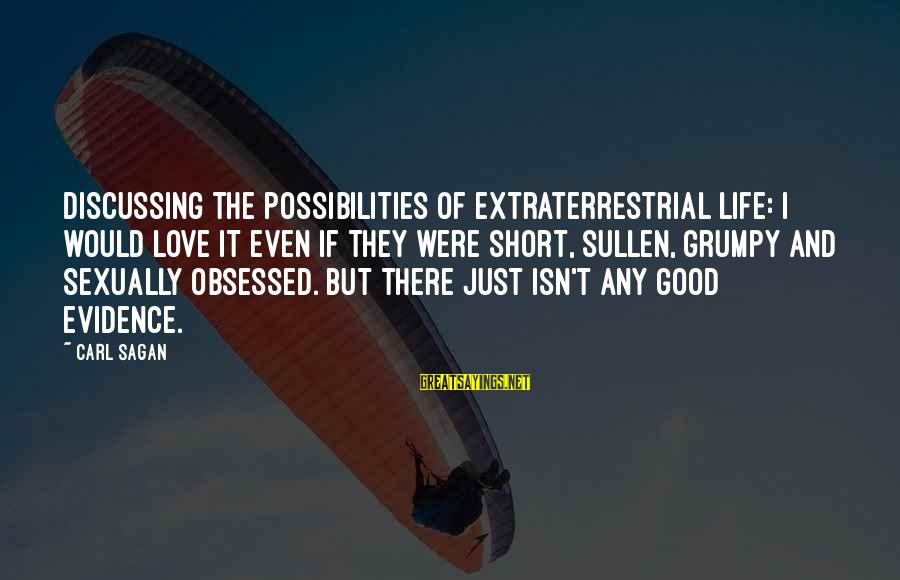 Short But Good Life Sayings By Carl Sagan: Discussing the possibilities of extraterrestrial life: I would love it even if they were short,