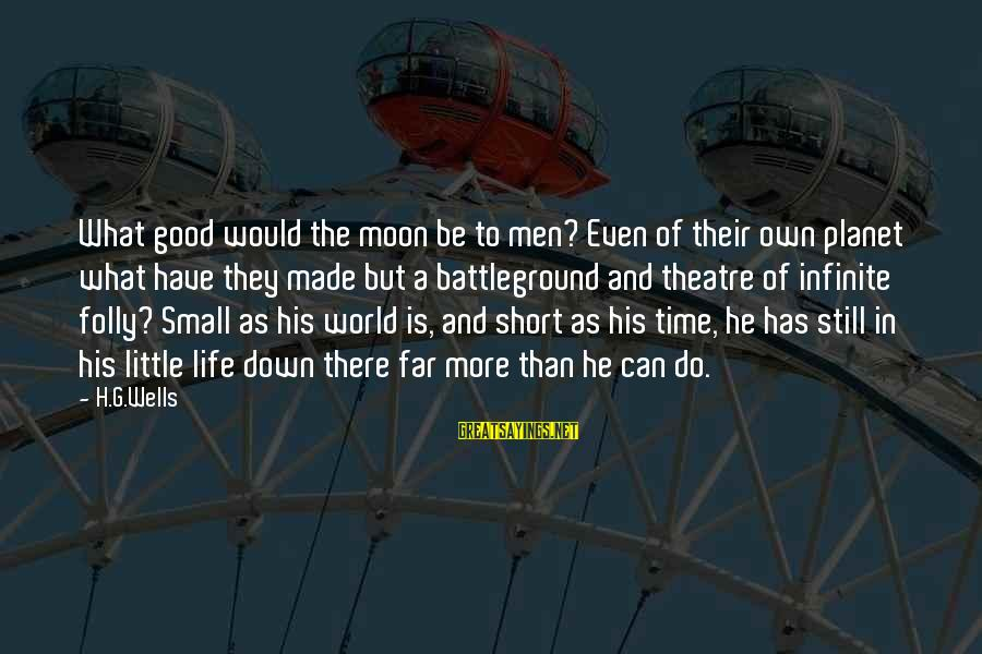 Short But Good Life Sayings By H.G.Wells: What good would the moon be to men? Even of their own planet what have