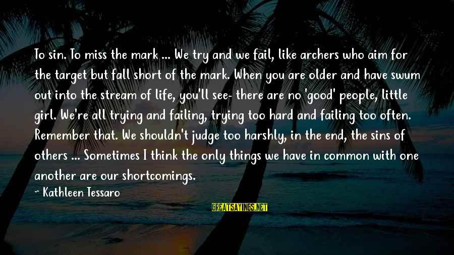 Short But Good Life Sayings By Kathleen Tessaro: To sin. To miss the mark ... We try and we fail, like archers who