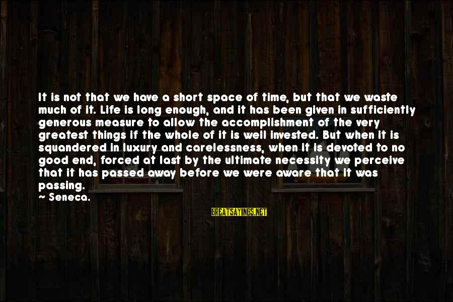 Short But Good Life Sayings By Seneca.: It is not that we have a short space of time, but that we waste