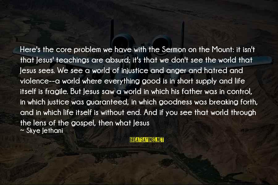 Short But Good Life Sayings By Skye Jethani: Here's the core problem we have with the Sermon on the Mount: it isn't that