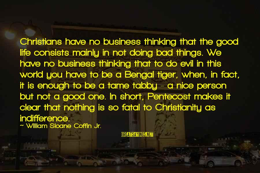Short But Good Life Sayings By William Sloane Coffin Jr.: Christians have no business thinking that the good life consists mainly in not doing bad