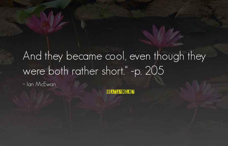 """Short Cool Sayings By Ian McEwan: And they became cool, even though they were both rather short."""" -p. 205"""