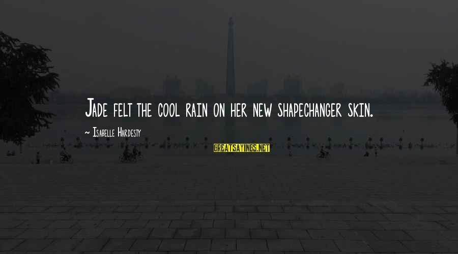 Short Cool Sayings By Isabelle Hardesty: Jade felt the cool rain on her new shapechanger skin.
