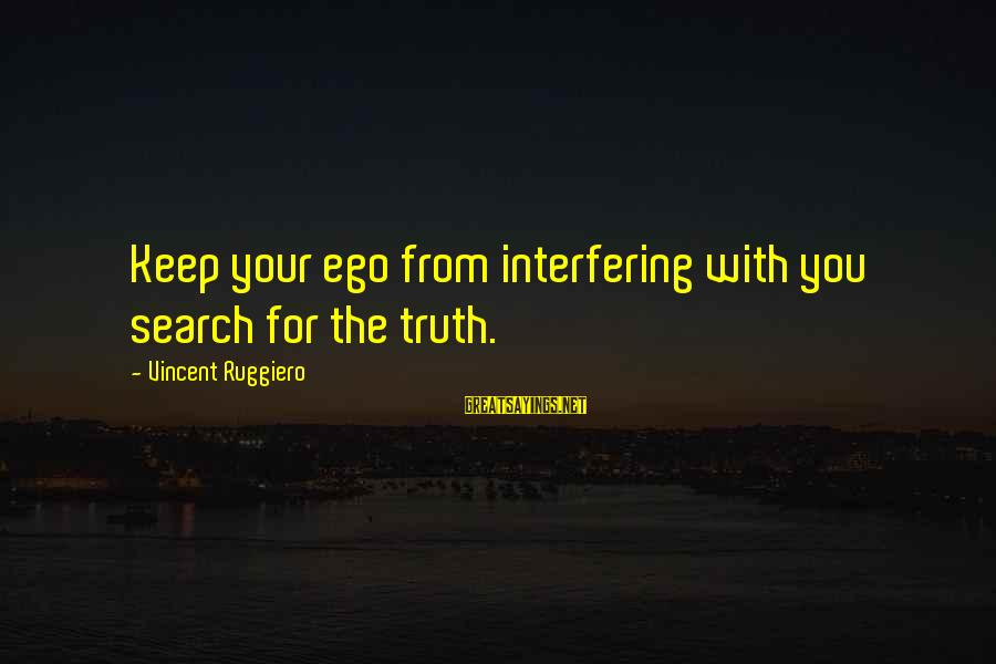 Short Cute Love Song Sayings By Vincent Ruggiero: Keep your ego from interfering with you search for the truth.